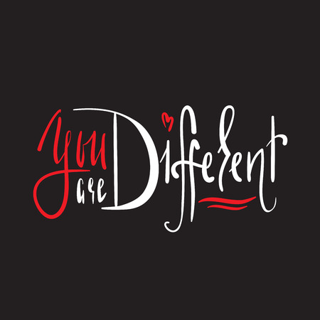 You are Different - simple inspire and motivational quote. Hand drawn beautiful lettering. Print for inspirational poster, t-shirt, bag, cups, card, flyer, sticker, badge. Elegant calligraphy sign