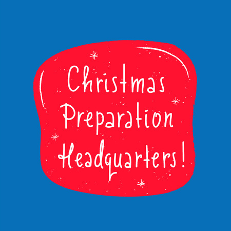 Christmas Preparation Headquarters - simple inspire and motivational quote. Hand drawn beautiful lettering. Print for inspirational poster, t-shirt, bag, cups, card, flyer, sticker, badge.