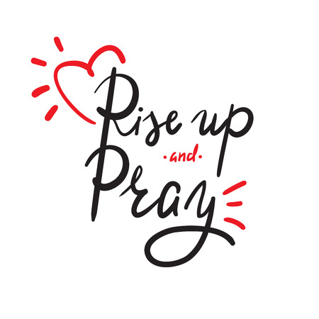 Rise up and Pray - religion inspire and motivational quote. Hand drawn beautiful lettering. Print for inspirational poster, t-shirt, bag, cups, card, flyer, sticker, badge. Elegant calligraphy sign 일러스트