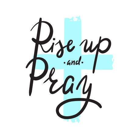 Rise up and Pray - religion inspire and motivational quote. Hand drawn beautiful lettering. Print for inspirational poster, t-shirt, bag, cups, card, flyer, sticker, badge. Elegant calligraphy sign Stock Illustratie