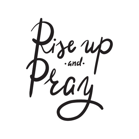 Rise up and Pray - religion inspire and motivational quote. Hand drawn beautiful lettering. Print for inspirational poster, t-shirt, bag, cups, card, flyer, sticker, badge. Elegant calligraphy sign Vettoriali