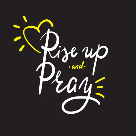 Rise up and Pray - religion inspire and motivational quote. Hand drawn beautiful lettering. Print for inspirational poster, t-shirt, bag, cups, card, flyer, sticker, badge. Elegant calligraphy sign Stockfoto - 112467897