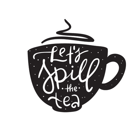 Lets spill the tea - simple inspire and motivational quote. English youth slang. Print for inspirational poster, bag, cups, card, flyer, sticker, badge. Cute and funny vector