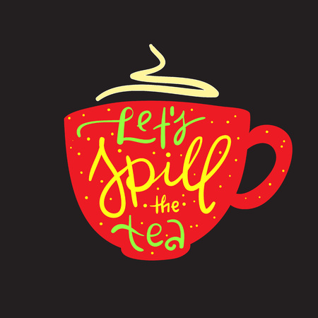 Let's spill the tea - simple inspire and motivational quote. English youth slang. Print for inspirational poster, bag, cups, card, flyer, sticker, badge. Cute and funny vector