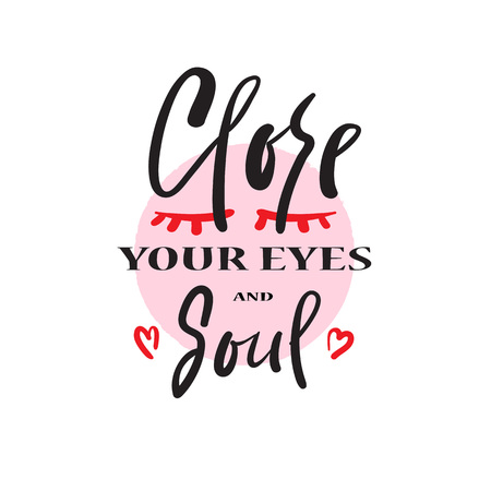 Close your eyes and soulful love quote and motivational quote. Print for inspirational poster, t-shirt, bag, cups, card, flyer, sticker, badge. Cute and funny vector