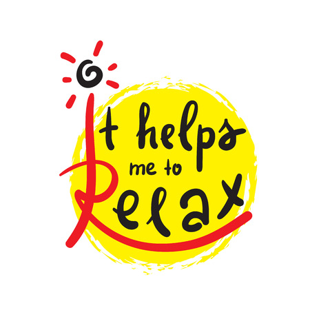 It helps me to relax. Hand drawn beautiful lettering. Print for inspirational poster, t-shirt, bag, cups, card, flyer, sticker, badge. Illustration