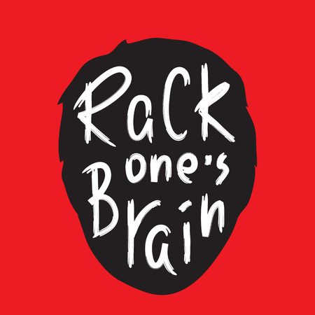 Rack one's brain - inspire and motivational quote. English idiom, lettering. Print for inspirational poster, t-shirt, bag, cups, card, flyer, sticker, badge. Cute and funny vector sign Foto de archivo - 112909477