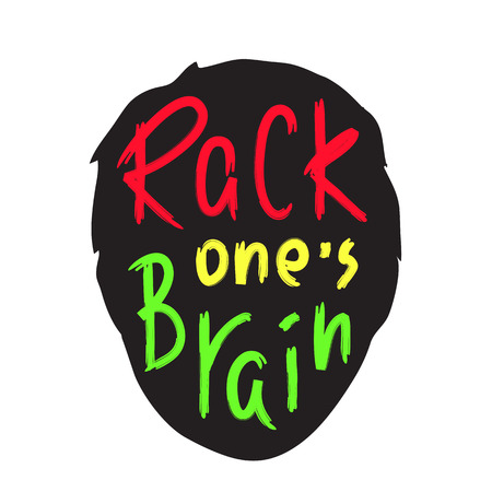 Rack one's brain - inspire and motivational quote. English idiom, lettering. Print for inspirational poster, t-shirt, bag, cups, card, flyer, sticker, badge. Cute and funny vector sign