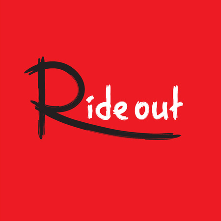 Ride out - simple inspire and motivational quote. English idiom, lettering. Print for inspirational poster, t-shirt, bag, cups, card, flyer, sticker, badge. Cute and funny vector sign