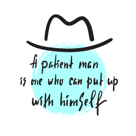 A patient man - inspire and motivational quote. Hand drawn beautiful lettering. Print for inspirational poster, t-shirt, bag, cups, card, flyer, sticker, badge. Elegant calligraphy sign Vettoriali