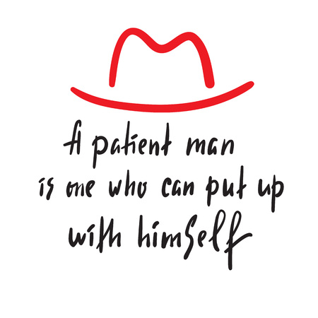 A patient man - inspire and motivational quote. Hand drawn beautiful lettering. Print for inspirational poster, t-shirt, bag, cups, card, flyer, sticker, badge. Elegant calligraphy sign Stock Illustratie