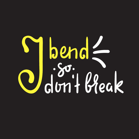 I don?t break - inspire and motivational quote. Hand drawn beautiful lettering. Print for inspirational poster, t-shirt, bag, cups, card, yoga flyer, sticker, badge. Cute funny vector sign