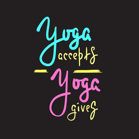 Yoga accepts, gives - inspire and motivational quote. Hand drawn beautiful lettering. Print for inspirational poster, t-shirt, bag, cups, card, yoga flyer, sticker, badge. Elegant calligraphy sign