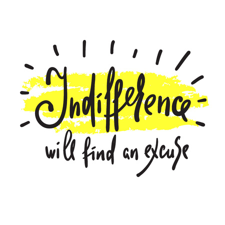 Indifference will find an excuse - inspire and motivational quote. Hand drawn beautiful lettering. Print for inspirational poster, t-shirt, bag, cups, card, flyer, sticker, badge. Elegant sign