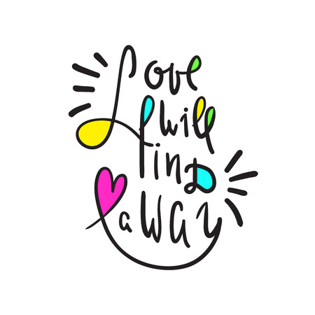 Love will find a way - inspire and motivational quote. Hand drawn beautiful lettering. Print for inspirational poster, t-shirt, bag, cups, card, flyer, sticker, badge. Cute and funny vector sign