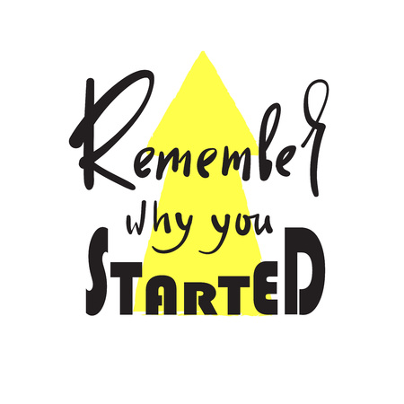 Remember why you started - funny motivational quote. Hand drawn beautiful lettering. Print for inspirational poster, t-shirt, bag, cups, card, flyer, sticker, badge. Elegant calligraphy sign
