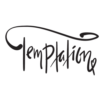 Temptation - simple motivational quote. Hand drawn beautiful lettering. Print for inspirational poster, t-shirt, bag, cups, card, flyer, sticker, badge. Elegant calligraphy sign Illustration