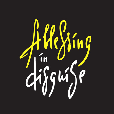 Blessing in disguise - simple inspire and motivational quote. English idiom, lettering. Youth slang. Print for inspirational poster, t-shirt, bag, cups, card, flyer, sticker, badge. Calligraphy sign