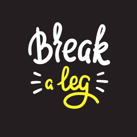 Break a leg - simple inspire and motivational quote. English idiom, lettering. Youth slang. Print for inspirational poster, t-shirt, bag, cups, card, flyer, sticker, badge. Calligraphy funny sign