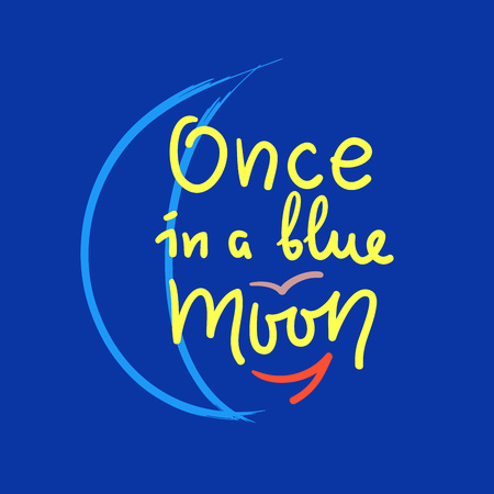 Once in a blue moon - inspire and motivational quote. English idiom, lettering. Youth slang. Print for inspirational poster, bag, bag, card, flyer, sticker, badge. Calligraphy funny sign Stock fotó - 114196416