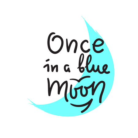 Once in a blue moon - inspire and motivational quote. English idiom, lettering. Youth slang. Print for inspirational poster, bag, bag, card, flyer, sticker, badge. Calligraphy funny sign Illustration