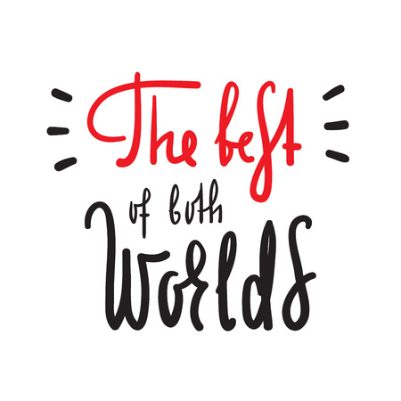The best of both worlds - inspire and motivational quote. English idiom, lettering. Youth slang. Print for inspirational poster, bag, bag, card, flyer, sticker, badge. Calligraphy funny sign Stock fotó - 114196418