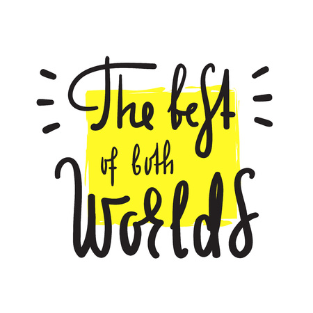 The best of both worlds - inspire and motivational quote. English idiom, lettering. Youth slang. Print for inspirational poster, bag, bag, card, flyer, sticker, badge. Calligraphy funny sign Illusztráció