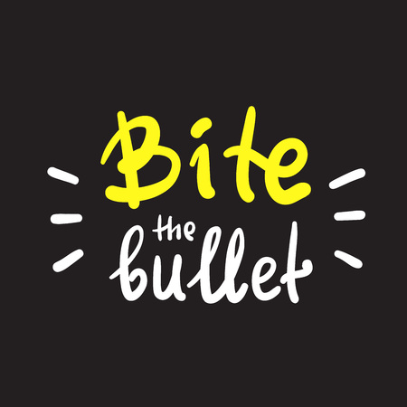 Bite the bullet - inspire and motivational quote. English idiom, lettering. Youth slang. Print for inspirational poster, t-shirt, bag, cups, card, flyer, sticker, badge. Calligraphy funny sign Vettoriali