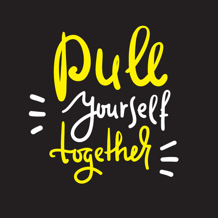 Pull yourself together - inspire and motivational quote. English idiom, lettering. Youth slang. Print for inspirational poster, t-shirt, bag, cups, card, flyer, sticker, badge. Calligraphy sign Vektoros illusztráció
