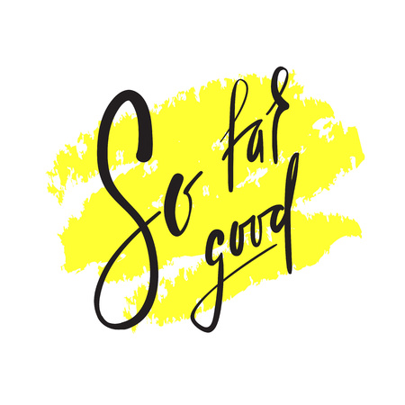 So far so good - inspire and motivational quote. English idiom, lettering. Youth slang. Print for inspirational poster, t-shirt, bag, cups, card, flyer, sticker, badge. Calligraphy beautiful sign Illusztráció