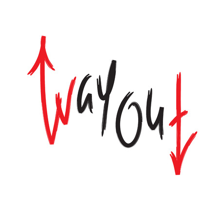 Way out - simple inspire and motivational quote. English idiom, lettering. Youth slang. Print for inspirational poster, t-shirt, bag, cups, card, flyer, sticker, badge. Cute and funny vector sign