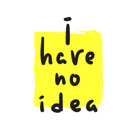 I have no idea - inspire and motivational quote. English idiom, lettering. Youth slang. Print for inspirational poster, t-shirt, bag, cups, card, flyer, sticker, badge. Cute and funny vector sign