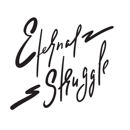 Eternal struggle - simple inspire and motivational quote. Hand drawn beautiful lettering. Print for inspirational poster, t-shirt, bag, cups, card, flyer, sticker, badge. Elegant calligraphy sign