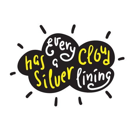 Every cloud has a silver lining - funny inspire and motivational quote. Hand drawn beautiful lettering. Print for inspirational poster, t-shirt, bag, cups, card, flyer, sticker, badge. English proverb