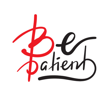 Be patient - simple inspire and motivational quote. Hand drawn beautiful lettering. Print for inspirational poster, t-shirt, bag, cups, card, flyer, sticker, badge. Elegant calligraphy sign 向量圖像