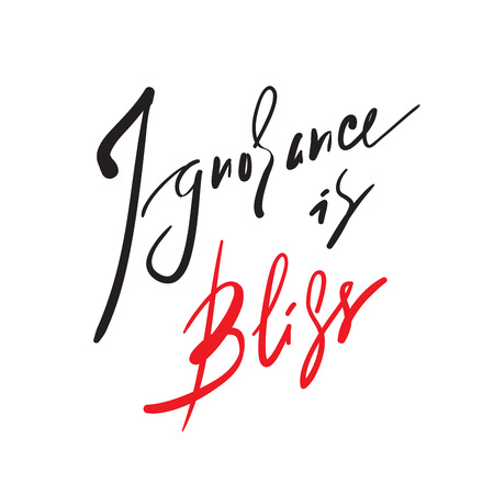 Ignorance is bliss - inspire and motivational quote, proverb. Hand drawn beautiful lettering. Print for inspirational poster, t-shirt, bag, cups, card, flyer, sticker, badge. Elegant calligraphy sign Stock Vector - 115621008