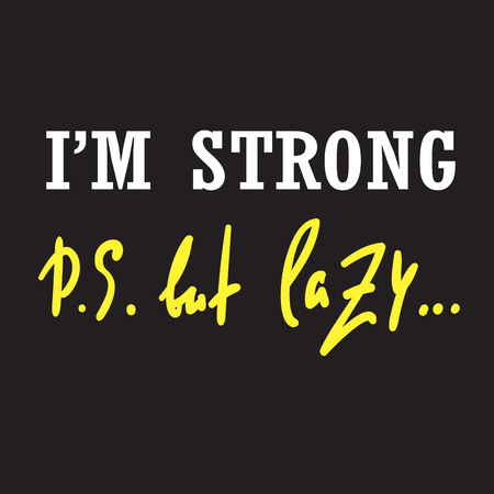I'm strong but lazy - funny inspire and motivational quote. Hand drawn beautiful lettering. Print for inspirational poster, t-shirt, bag, cups, card, flyer, sticker, badge. Cute original vector sign
