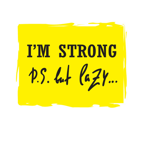 I'm strong but lazy - funny inspire and motivational quote. Hand drawn beautiful lettering. Print for inspirational poster, t-shirt, bag, cups, card, flyer, sticker, badge. Cute original vector sign Vektoros illusztráció