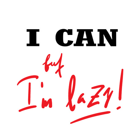 I can, but I'm lazy - funny inspire and motivational quote. Hand drawn beautiful lettering. Print for inspirational poster, t-shirt, bag, cups, card, flyer, sticker, badge. Cute original vector sign