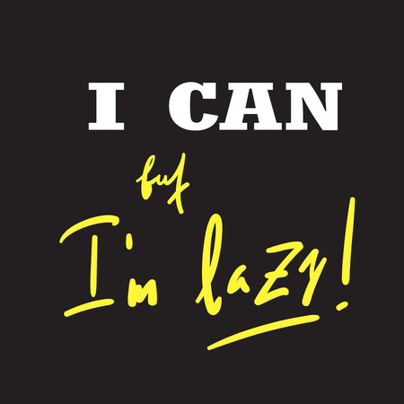 I can, but Im lazy - funny inspire and motivational quote. Hand drawn beautiful lettering. Print for inspirational poster, t-shirt, bag, cups, card, flyer, sticker, badge. Cute original vector sign