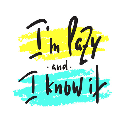 I'm lazy andI know it - funny inspire and motivational quote. Hand drawn beautiful lettering. Print for inspirational poster, t-shirt, bag, cups, card, flyer, sticker, badge. Cute original vector sign Vektoros illusztráció
