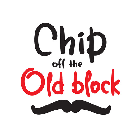 Chip off the old block - funny inspire and motivational quote. Hand drawn beautiful lettering. Print for inspirational poster, t-shirt, bag, cups, card, flyer, sticker, badge. English idiom, proverb