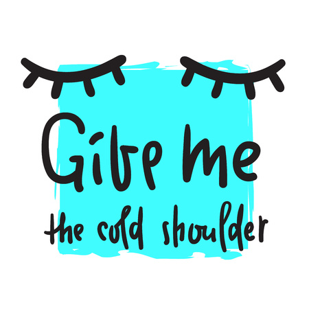 Give me your cold shoulder - inspire and motivational quote. Hand drawn beautiful lettering. Print for inspirational poster, t-shirt, bag, cups, card, flyer, sticker, badge. English idiom, proverb Stock Illustratie