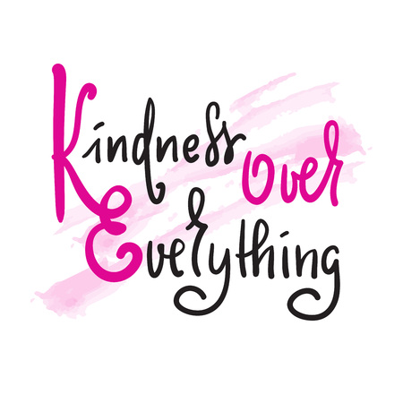 Kindness over everything - inspire and motivational quote. Hand drawn beautiful lettering. Print for inspirational poster, t-shirt, bag, cups, card, flyer, sticker, badge. Cute original vector sign Illustration