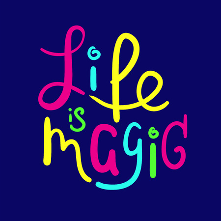 Life is magic - funny inspire and motivational quote. Hand drawn beautiful lettering. Print for inspirational poster, t-shirt, bag, cups, card, flyer, sticker, badge. Cute original vector sign Ilustracja