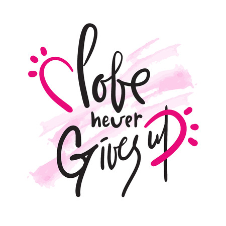 Love never gives up - funny inspire and motivational quote. Hand drawn beautiful lettering. Print for inspirational poster, t-shirt, bag, cups, card, flyer, sticker, badge. Cute original vector sign