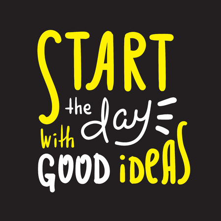 Start the day with good ideas - inspire motivational quote. Hand drawn beautiful lettering. Print for inspirational poster, t-shirt, bag, cups, card, flyer, sticker, badge. Cute original vector sign