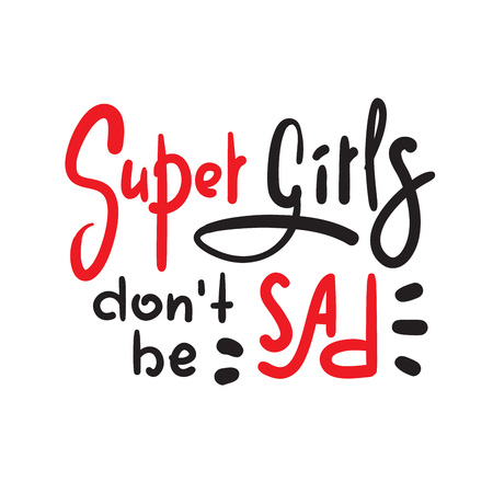 Super girls don't be sad: funny inspire and motivational quote. Hand drawn beautiful lettering. Print for inspirational poster, t-shirt, bag, cups, card, flyer, sticker, badge. Cute original vector