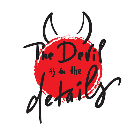 The Devil is in the details - inspire and motivational quote. Hand drawn beautiful lettering. Print for inspirational poster, t-shirt, bag, cups, card, flyer, sticker, badge. Simple original vector Illustration