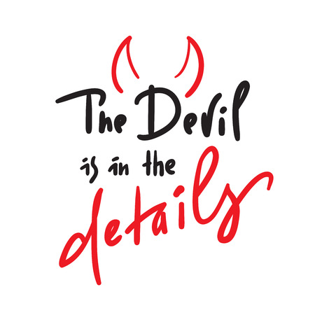The Devil is in the details - inspire and motivational quote. Hand drawn beautiful lettering. Print for inspirational poster, t-shirt, bag, cups, card, flyer, sticker, badge. Simple original vector Çizim